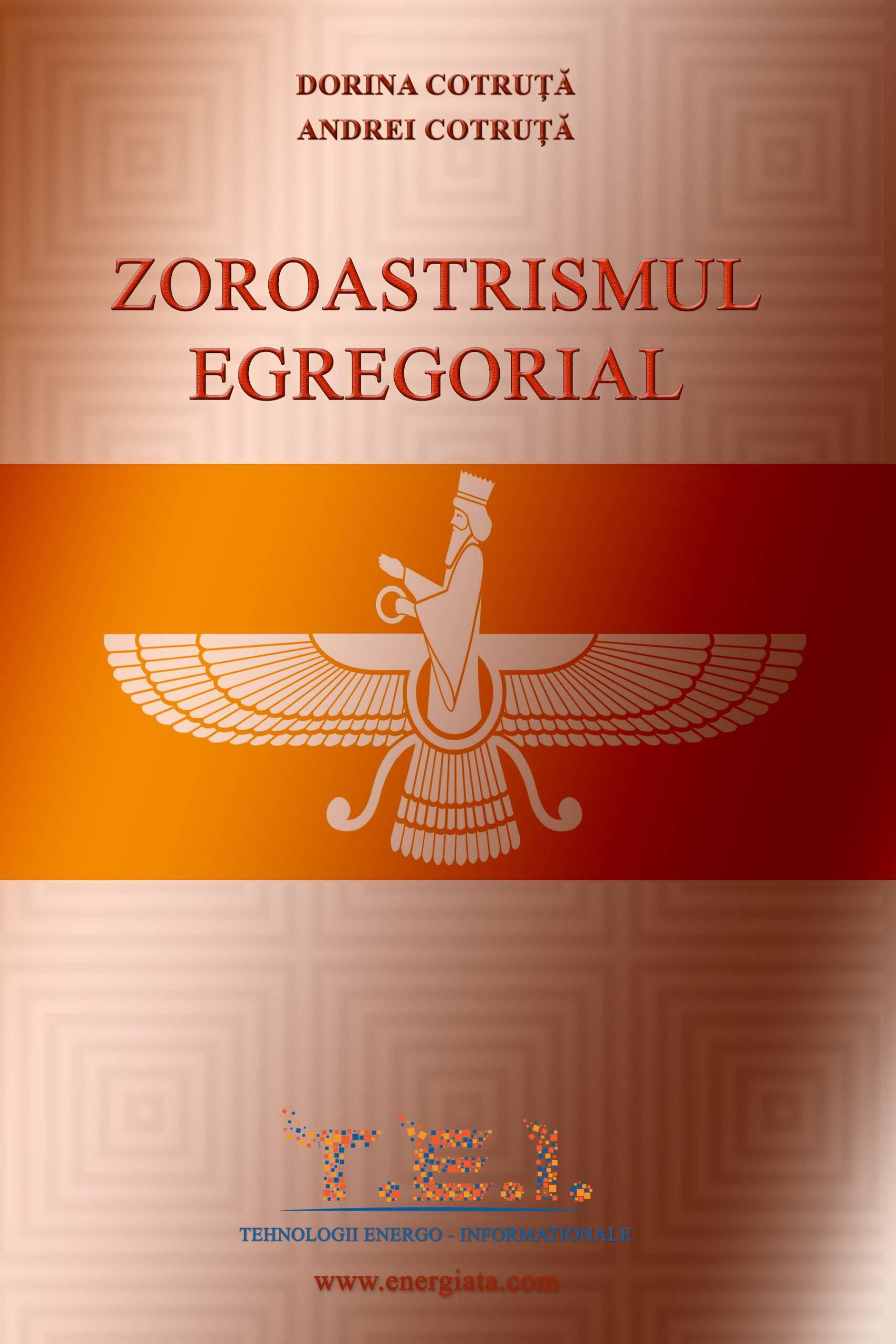 Read more about the article Cartea: ZOROASTRISMUL EGREGORIAL – Conspirația  Egregorilor